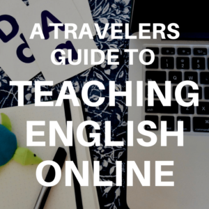 A Travelers guide to teaching english online